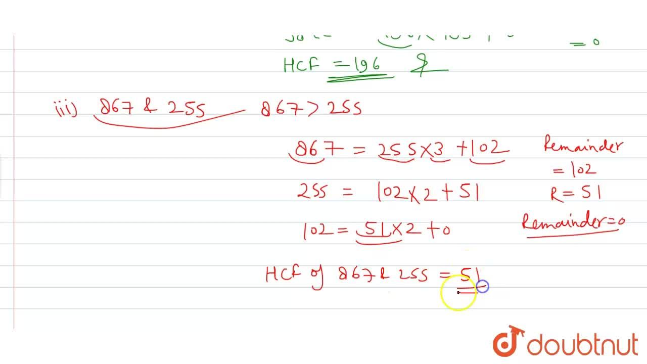 Use Euclid's division   algorithm to find the HCF of (i) 135 and 225 (ii) 196 and 38220 (iii) 867 and 255