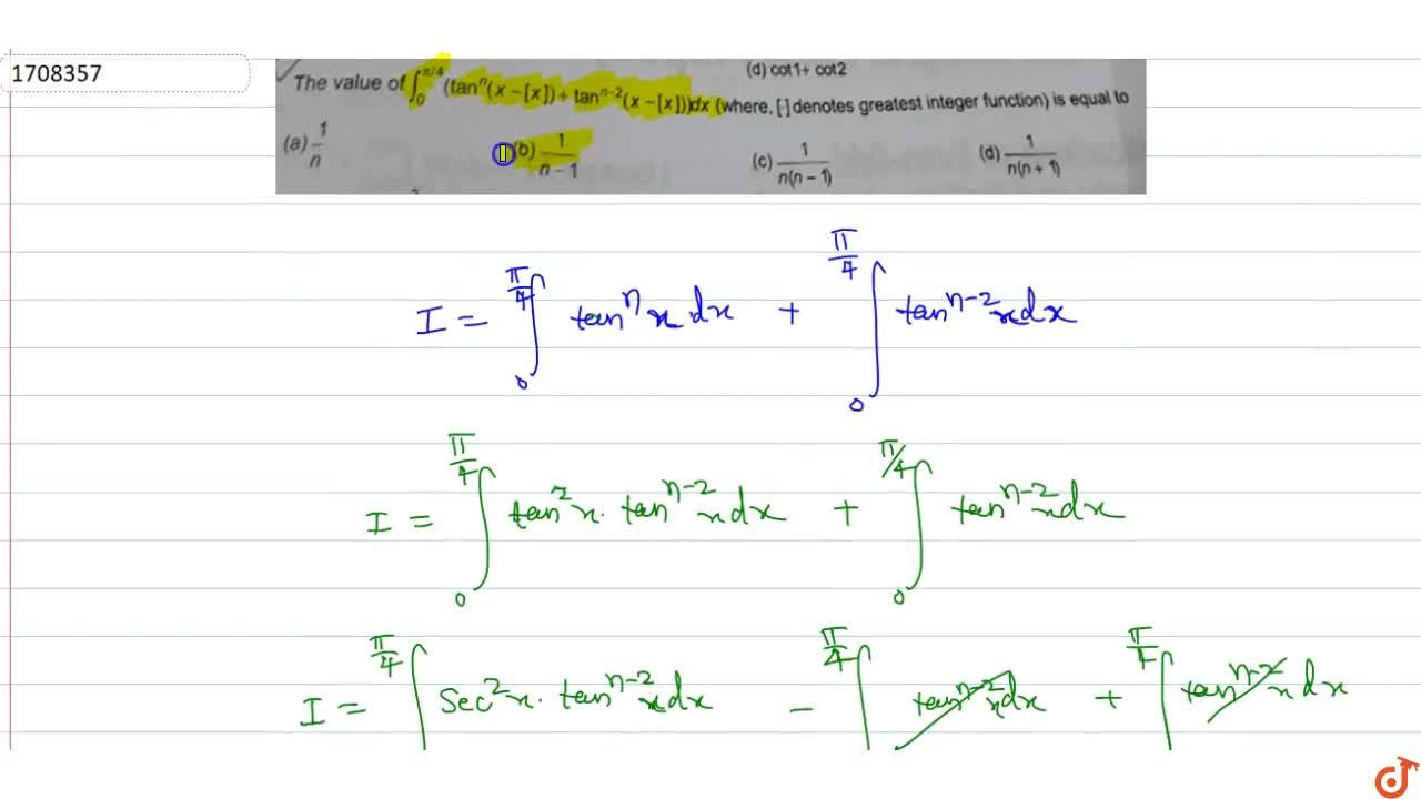Solution for The value of int_0^(pi,4)(tan^n(x-[x])+tan^(n-2)(