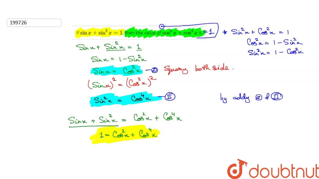 Solution for if  sin x + sin^2 x = 1, then the value of cos^