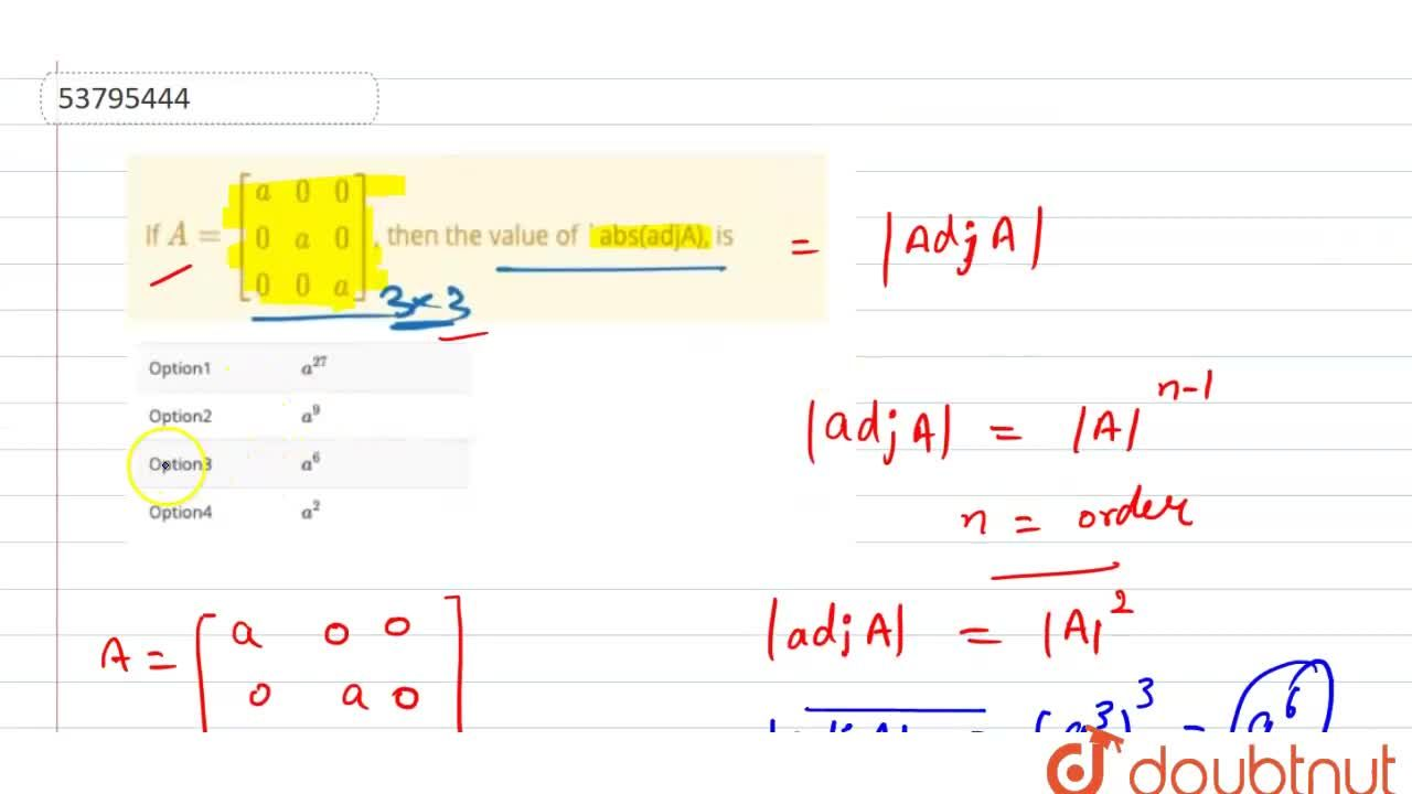 If {:A=[(a,0,0),(0,a,0),(0,0,a)]:}, then the value of abs(adjA), is