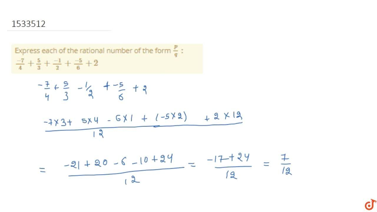 Express each of the rational number of the form   p,q :\   (-7),4+5,3+(-1),2+(-5),6+2