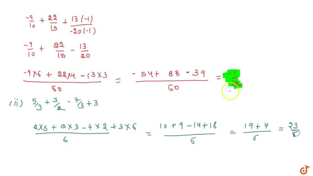Simplify each of the following and write as a   rational number of the form p,q :\   (-9),(10)+(22),(15)+(13),(-20)    (ii) 5,3+3,2+(-7),3+3