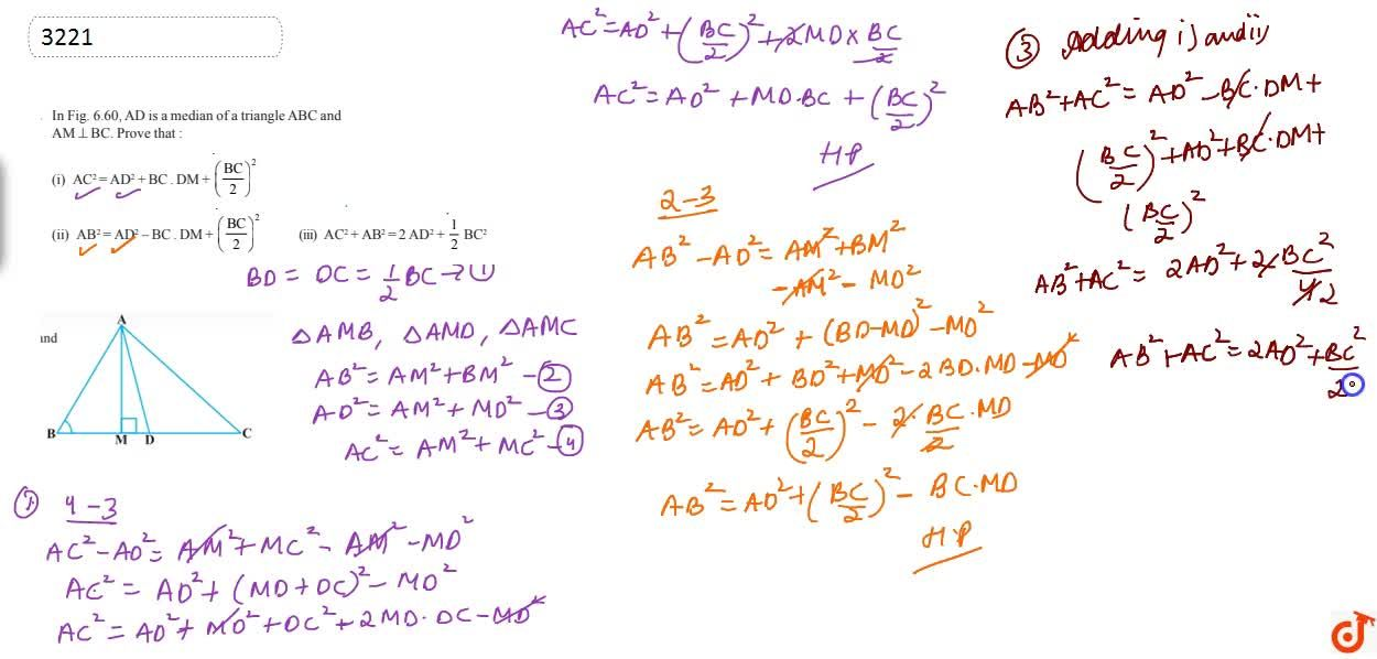 """In  figure, AD is a median of a triangle ABC and A M_ _B C.  Prove that: <br>(i) A C^2=A D^2+B C.D M+((B C),2)^2 <br>(ii) A B^2=A D^2-B CdotD M+((B C),2)^2<br>(iii) A C^2+A B^2=2A D^2+1,2B C^2 <br> <img src=""""https:,,d10lpgp6xz60nq.cloudfront.net,physics_images,X_HIN_MATH_C06_E06_005_Q01.png"""" width=""""80%"""">"""