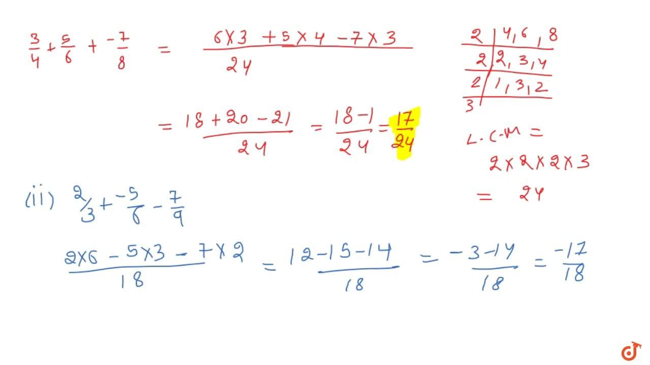 Simplify each of the following and write as a   rational number of the form p,q :\   3,4+5,6+(-7),8    (ii) 2,3+(-5),6+(-7),9