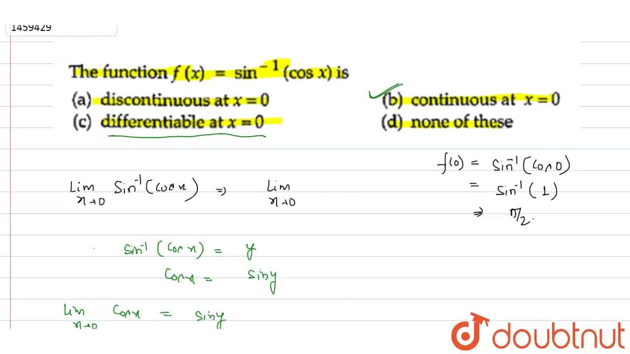 Solution for The function f(x)=sin^(-1)(cosx) is discontinuou