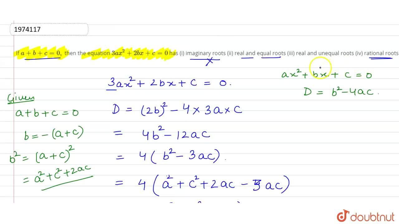 If a+b+c=0, then the equation 3ax^2+2bx+c = 0 has (i) imaginary roots (ii) real and equal roots (iii) real and unequal roots (iv) rational roots