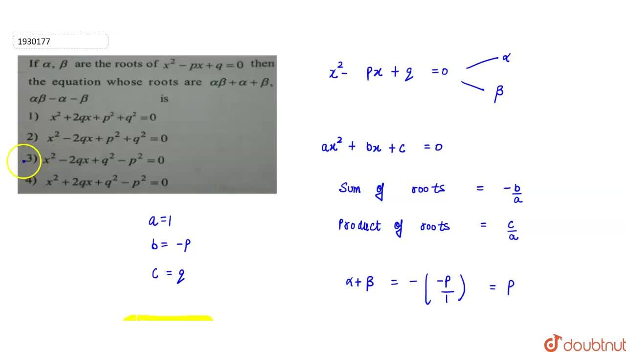 If `  alpha , beta ` are the roots of `  x^2 - px+q=0 ` then the equation whose roots are ` alpha beta + alpha +beta, alpha beta - alpha -  beta `