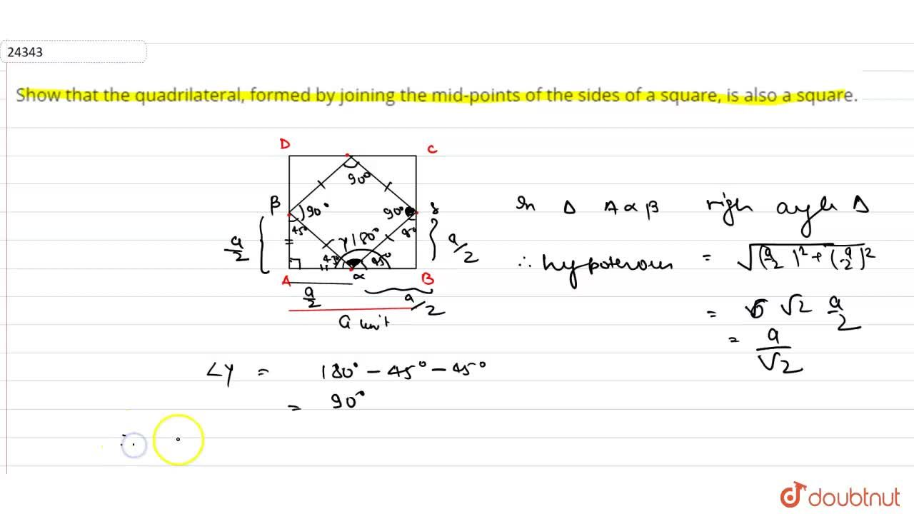 Show that the quadrilateral, formed by joining the mid-points of the   sides of a square, is also a square.
