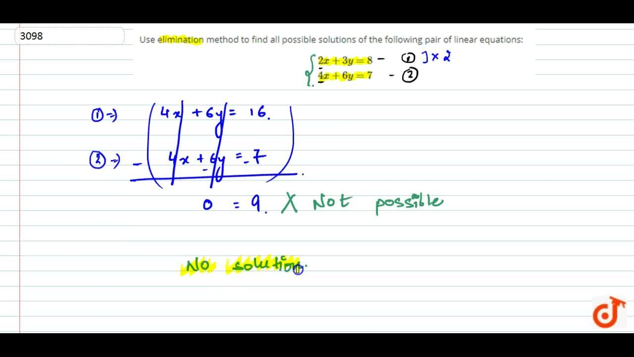 Use elimination method to find all possible solutions of the  following pair of linear equations:2x+3y=8\, 4x+6y=7\