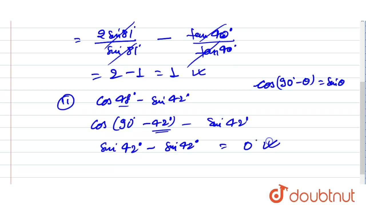 Solution for (i)(2sin81^(@)),(cos9^(@))-(tan40^(@)),(cot50^(@)