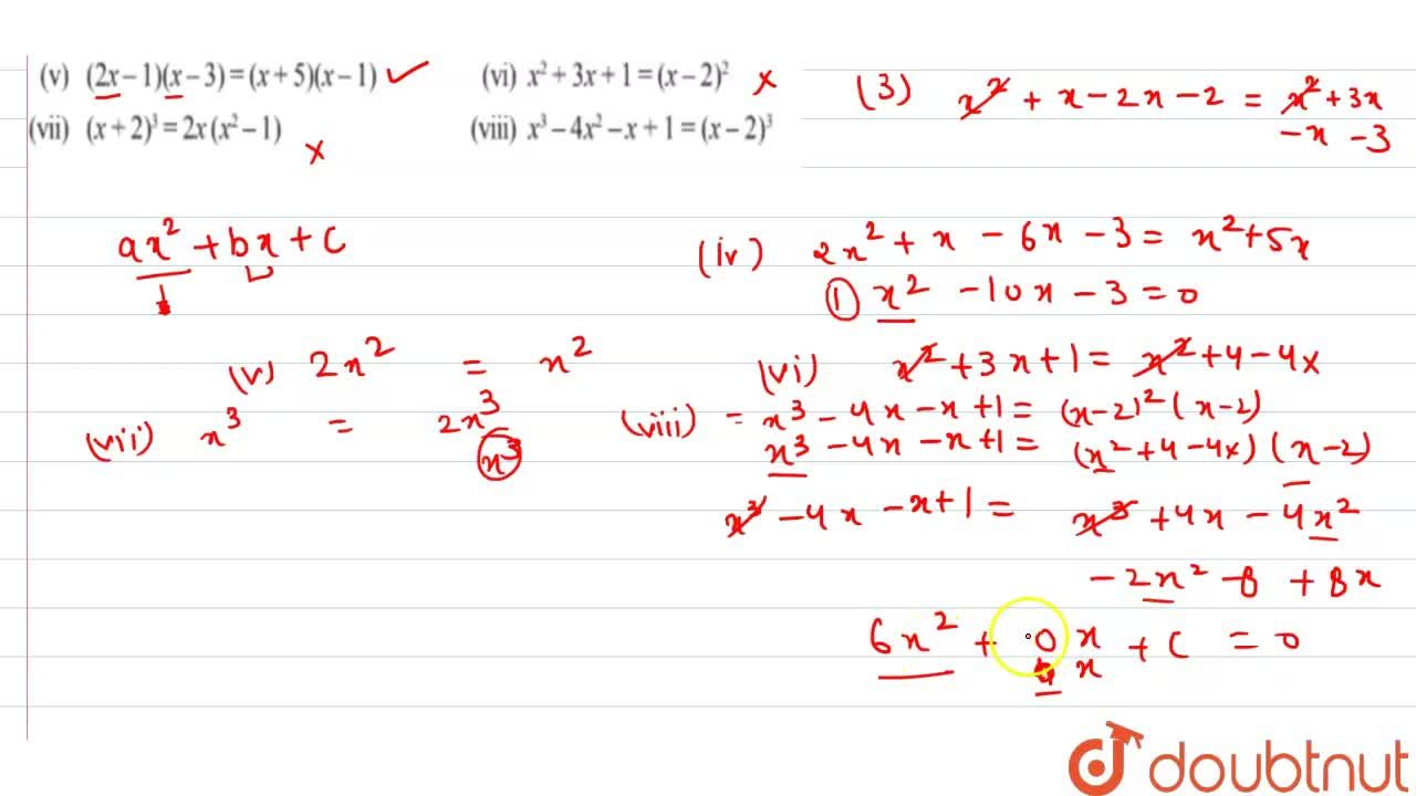 Check whether the following are  quadratic equation<br>  (i) (x+1)^2=2(x-3)<br> (ii) x^2-2x=(-2)(3-x)<br> (iii) (x-2)(x+1)=(x-1)(x+3)<br> (iv) (x-3)(2x+1)=x(x+5)<br> (v) (2x-1)(x-3)=(x+5)(x-1)<br> (vi) x^2+3x+1=(x-2)^2<br> (vii) (x+2)^3=2x(x^2-1) <br> (viii) x^3-– 4x^2 – x + 1 = (x – 2)^3