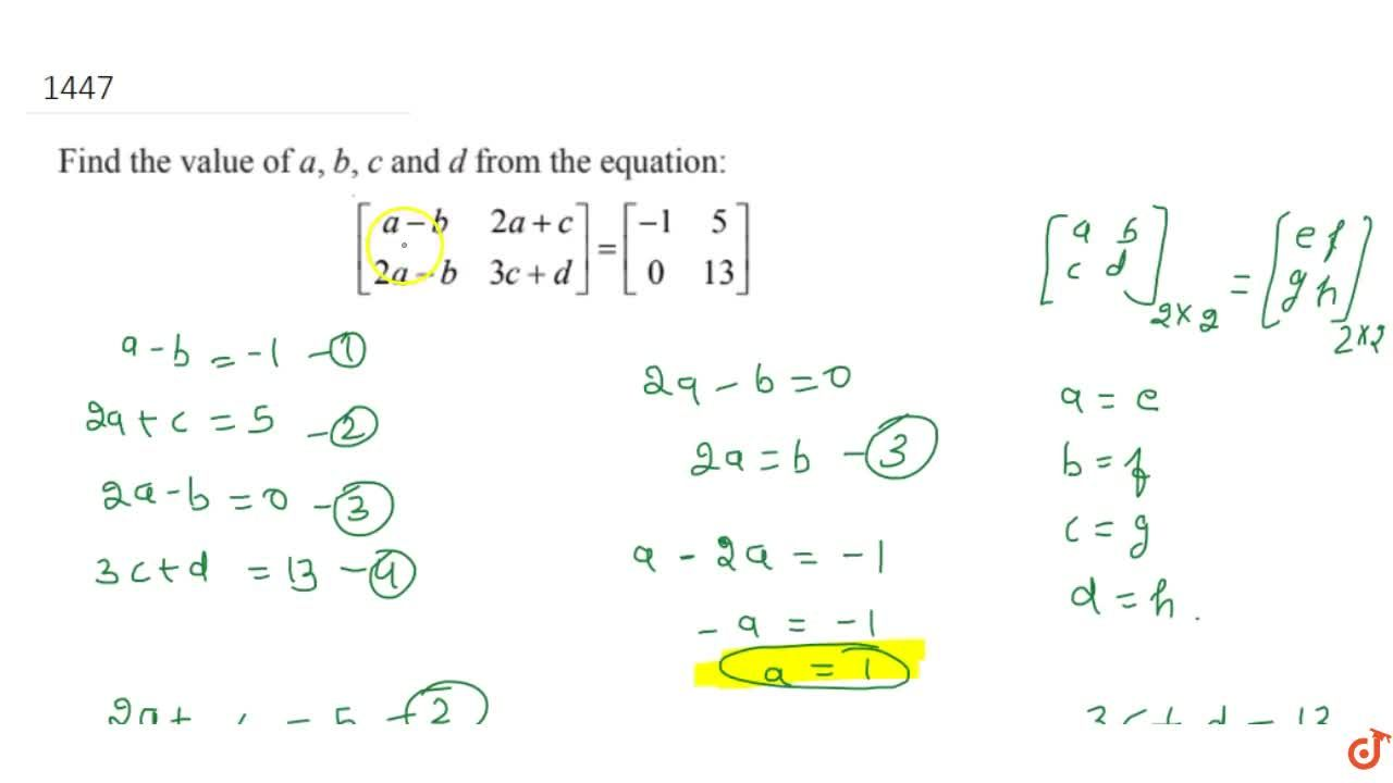Find the value of a, b, c and d from the equation:[[a-b,2a+c],[2a-b,3c+d]]=[[-1, 5],[ 0 ,13]]
