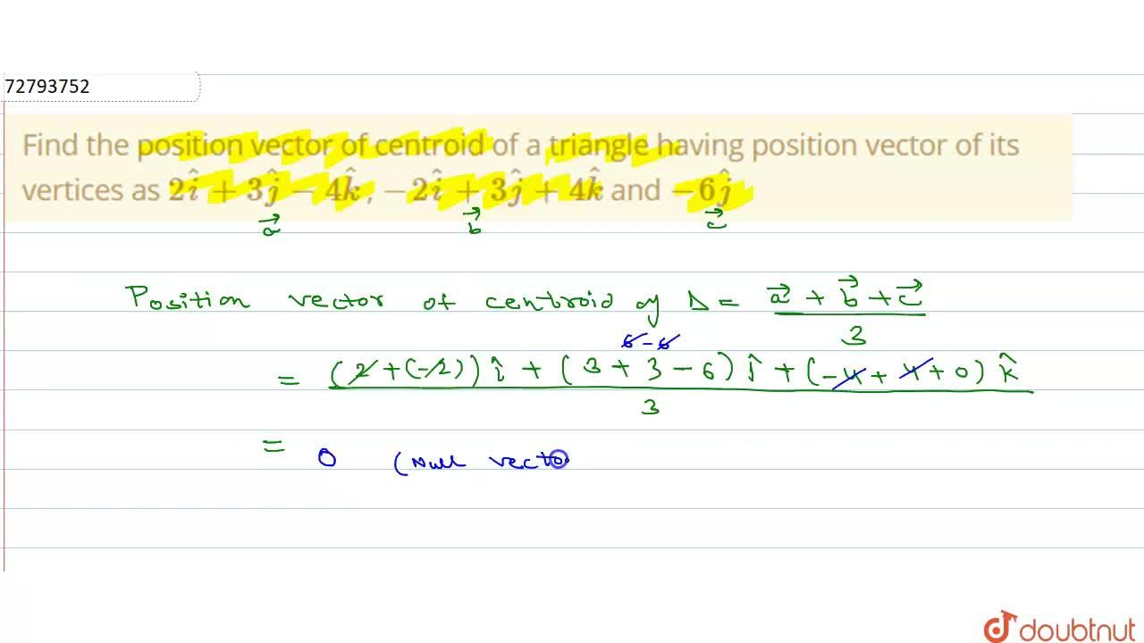 Find the position vector of centroid of a triangle having position vector of its vertices as 2hati+3hatj-4hatk , -2hati+3hatj+4hatk    and -6hatj