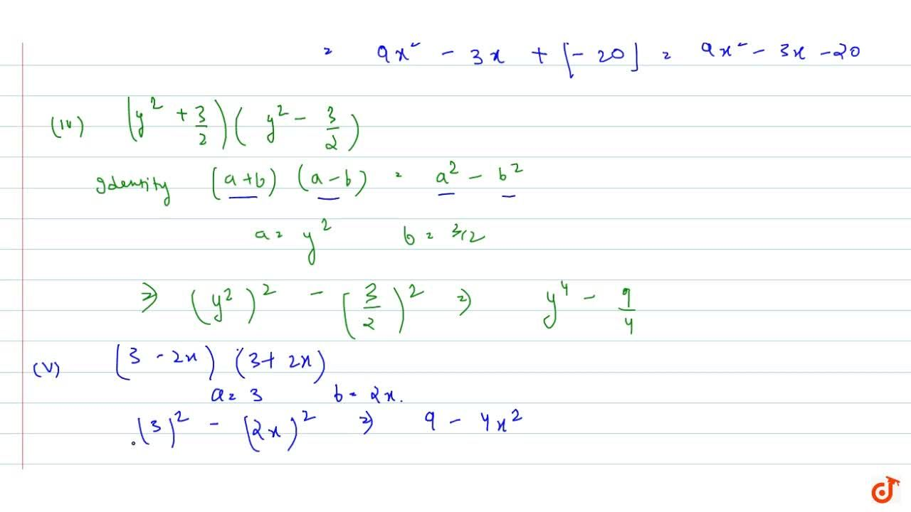 Use suitable identities to find the  following products:<br>(i) (x+4)(x+10) (ii)  (x+8)(x-10) <br>(iii)  (3x+4)(3x-5)(iv) (y^2+3,2)(y^2-3,2) <br>(v)  (3-2x)(3+2x)