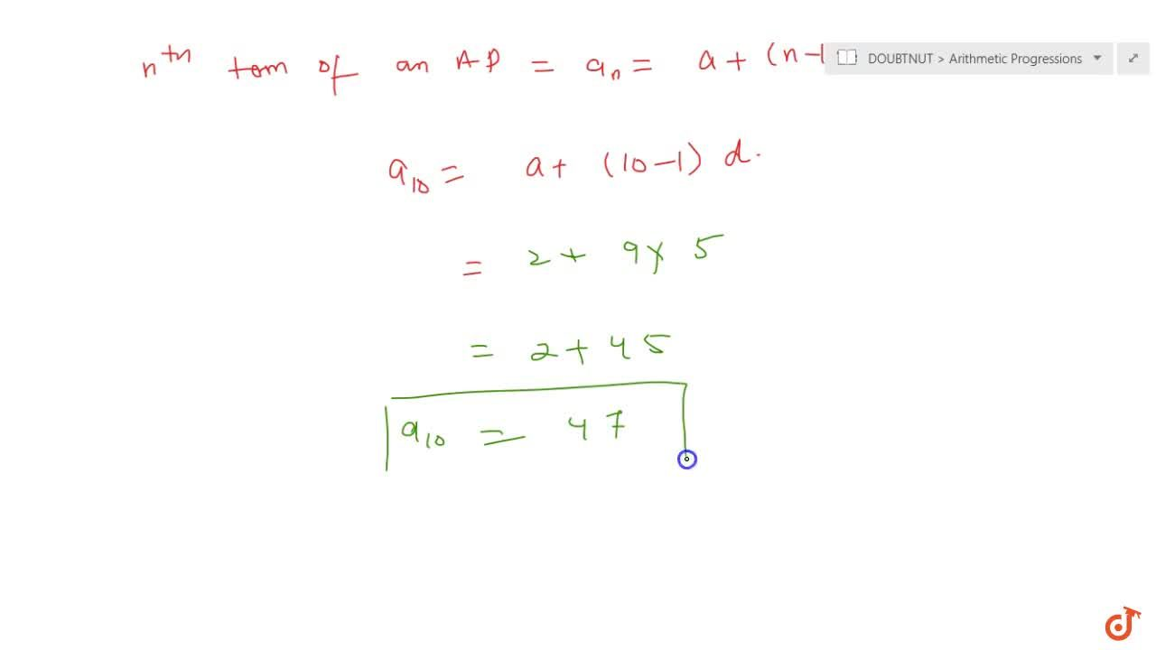 Solution for Find the 10^(t h)term of the AP : 2, 7, 12, . .