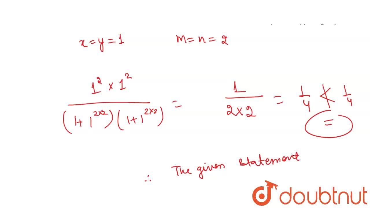 If  x and y are positive real numbers and  m, n are any positive integers, then  (x^n y^m),((1+x^(2n))(1+y^(2m))) lt 1,4