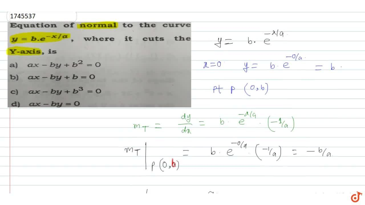 Solution for Equation of normal to    curve y=b.e^(-x, a ), w