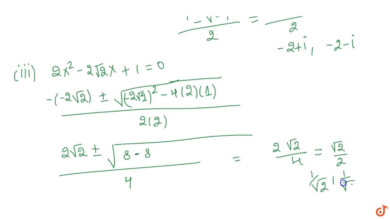 Find the roots  of the following quadratic equations, if they exist, using the quadratic  formula:(i)  3x^2-5x+2=0 (ii)  x^2+4x+5=0(iii)  2x^2-2sqrt(2)x+1=0