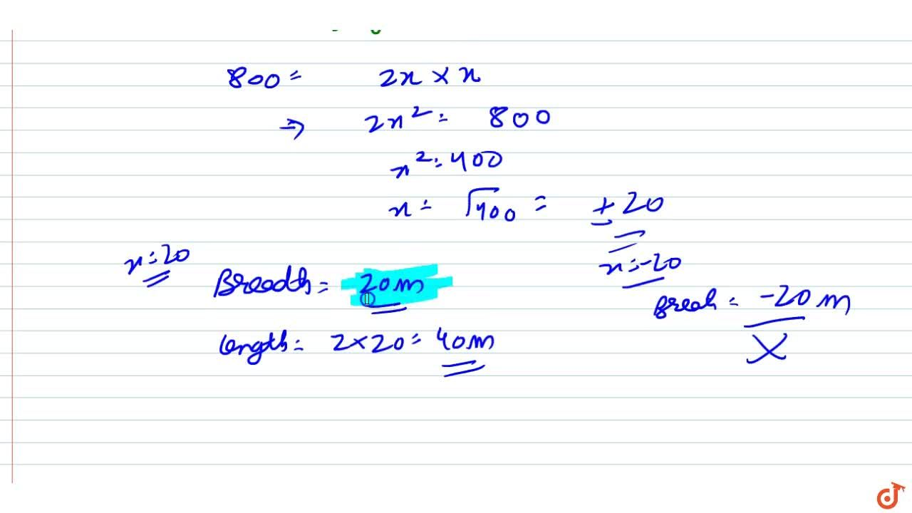 Is it possible to design a  rectangular mango grove whose length is twice its breadth, and the area is 800\ m^2? If so, find its length and breadth.
