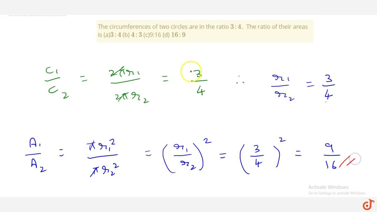 The circumferences of two circles are in the   ratio 3: 4. The ratio of their areas is (a)3:4  (b) 4:3  (c)9:16 (d) 16 :9