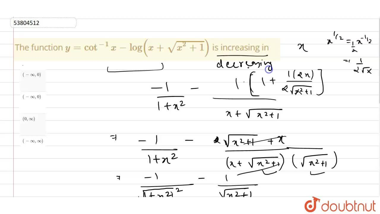 The function y=cot^(-1) x- log (x+sqrt(x^2+1)) is increasing in