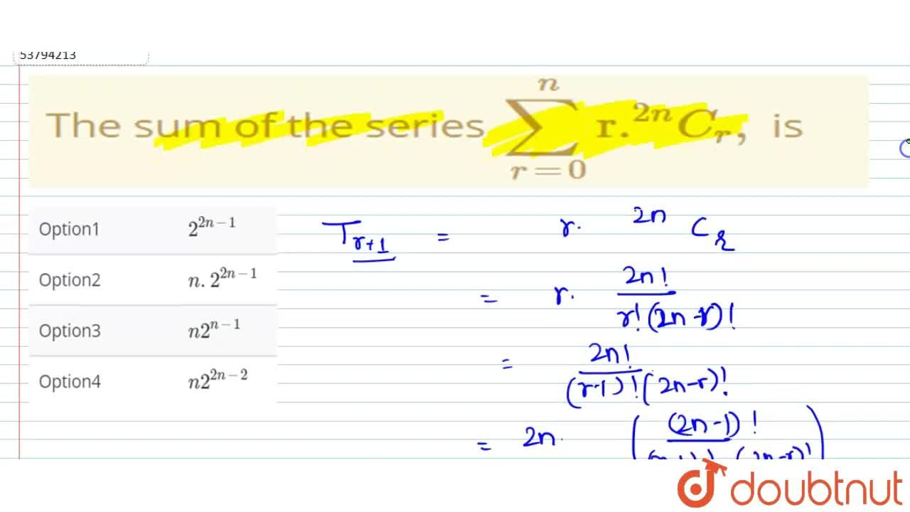 """Solution for The sum of the series  sum_(r=0) ^(n) """"r.""""^(2n)C_"""
