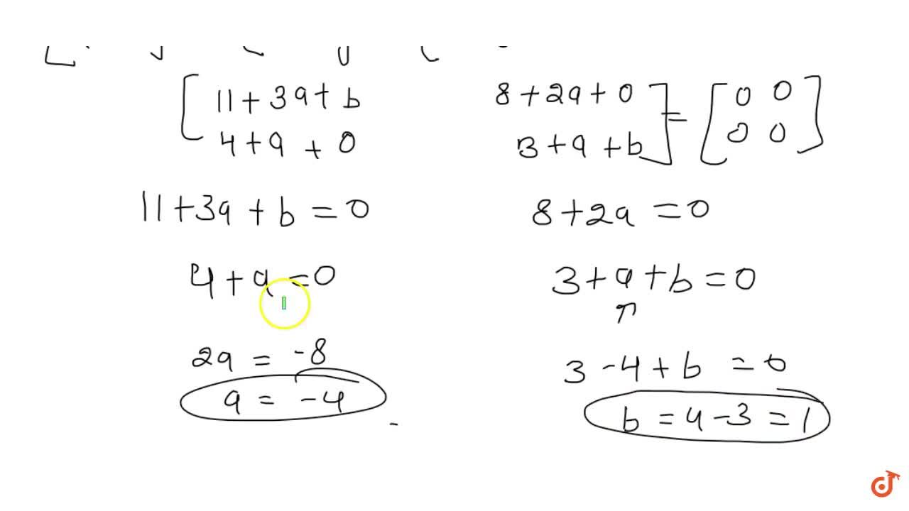 For the matrix A=[[3,2],[1,1]], find the numbers a and b such that A^2+aA+bI=O.