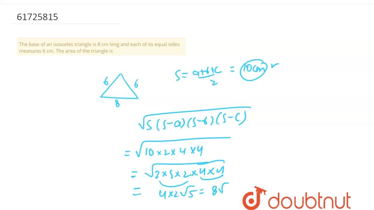 Solution for The base of an isosceles triangle is 8 cm long and