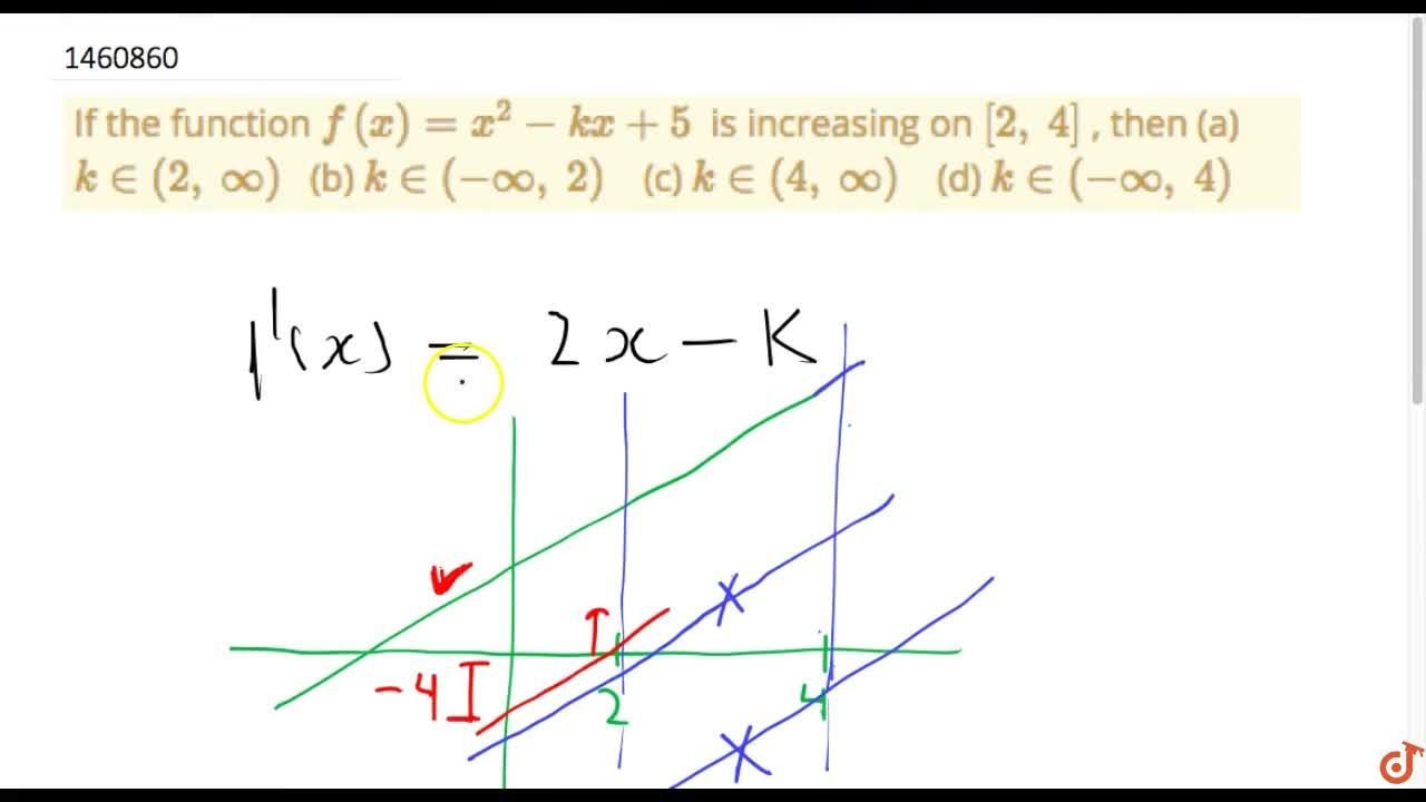 Solution for If the function f(x)=x^2-k x+5 is increasing on