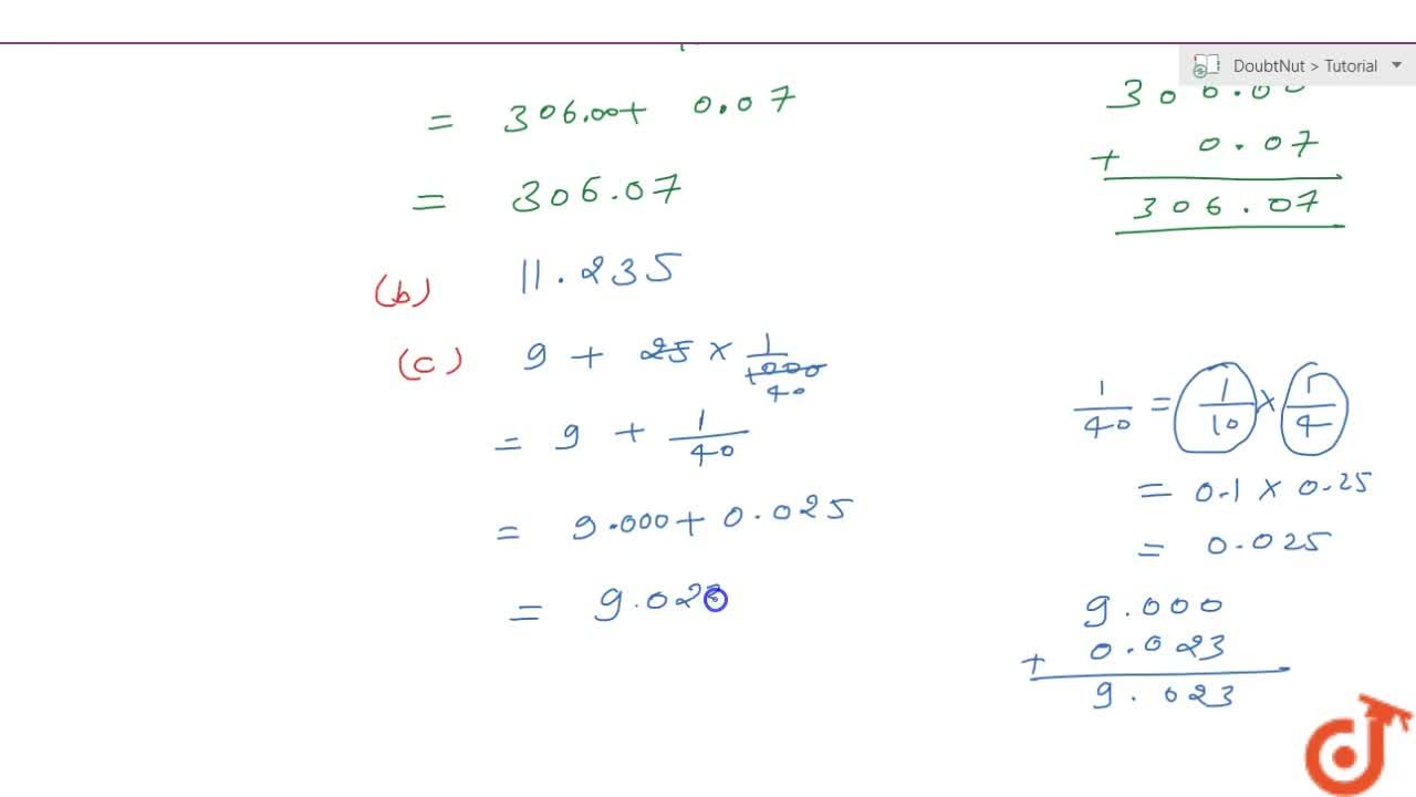 Write each of the following as a decimal.(a) Three hundred six and seven-hundredths(b) Eleven point two three five(c) Nine and twenty five thousandths