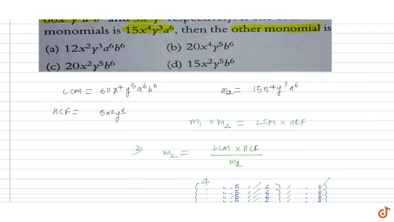Solution for The LCM and HCF of two monomials is 60x^4 y^5 a^6