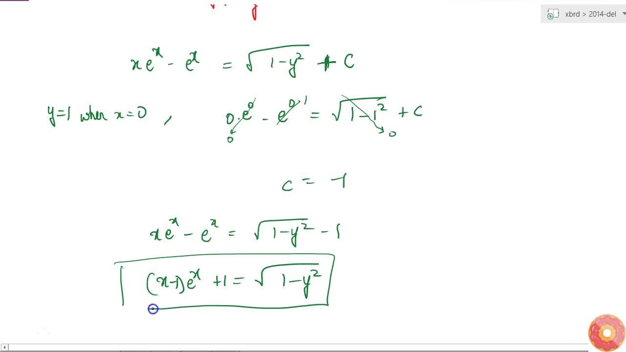 Find the particular solution of the differential equation e^xsqrt(1-y^2)dx+y,x dy=0, given that y=1 when x=0
