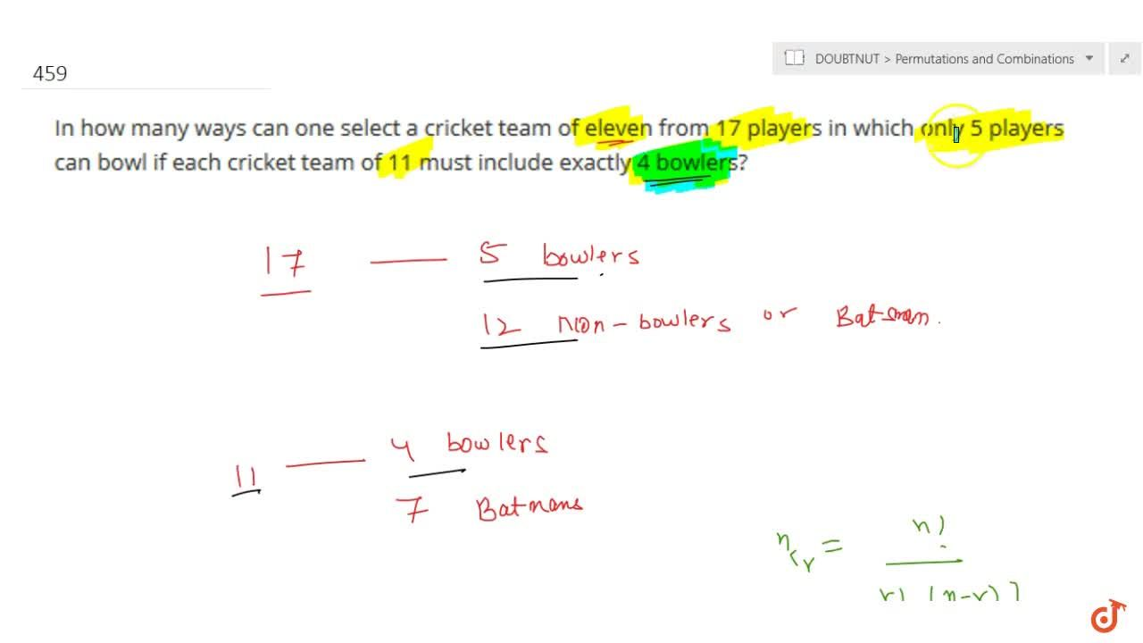In how many ways can one select a cricket team of elevens from 17 players  in which only 5 players can bowl if each cricket team of 11 must include  exactly 4 bowlers?