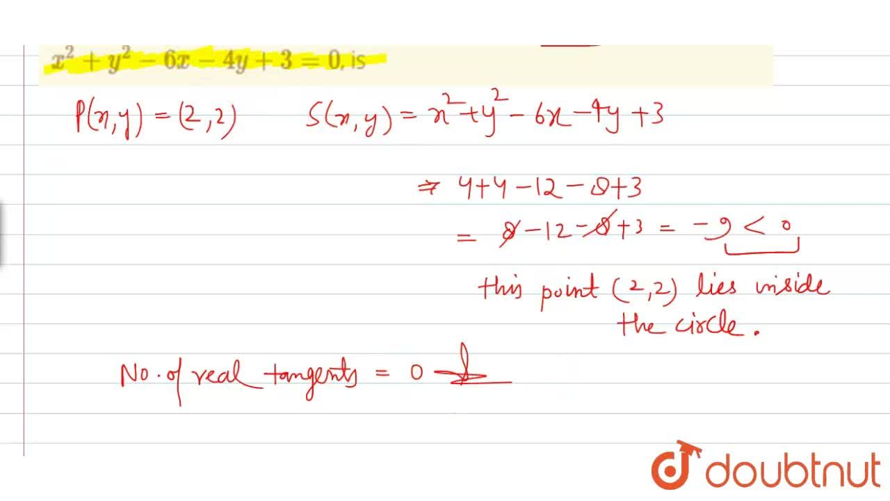 The number of real tangents that can be drawn from (2, 2) to the circle x^(2)+y^(2)-6x-4y+3=0, is