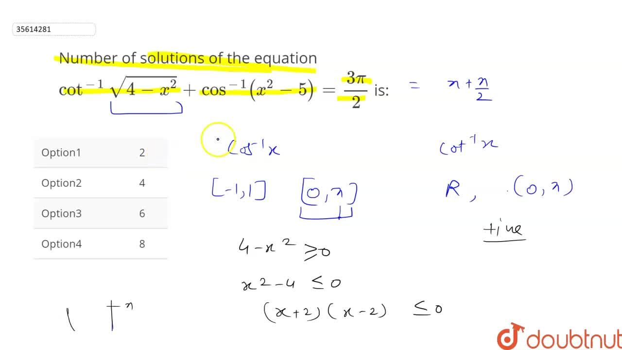 Number of solutions of the equation cot^(-1)sqrt(4-x^(2))+cos^(-1)(x^(2)-5)=(3pi),2 is: