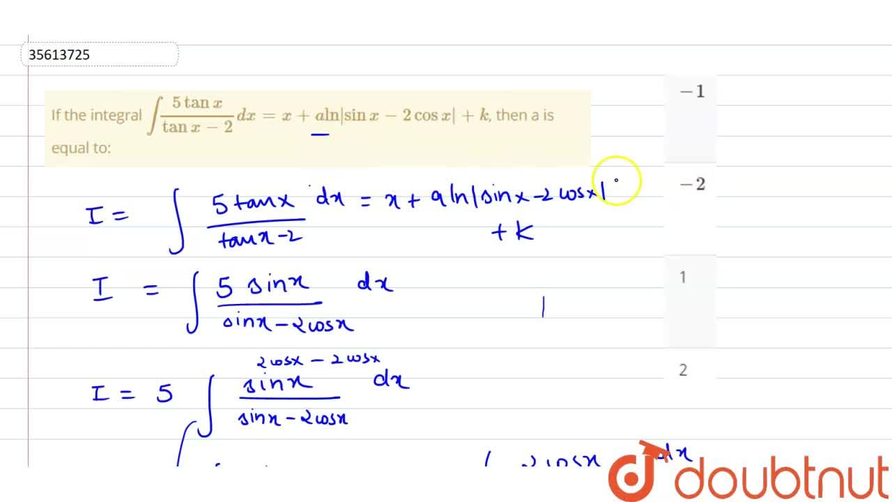 """Solution for If the integral int(5tanx),(tanx-2)dx = x+a""""ln""""