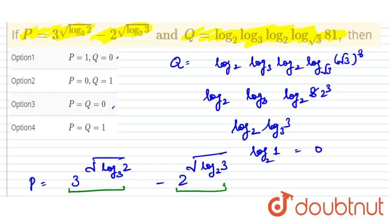 If P =3^sqrt(log_(3)2)-2^(sqrt(log_(2)3))and Q=log_(2)log_(3)log_(2)log _(sqrt(3))81, then