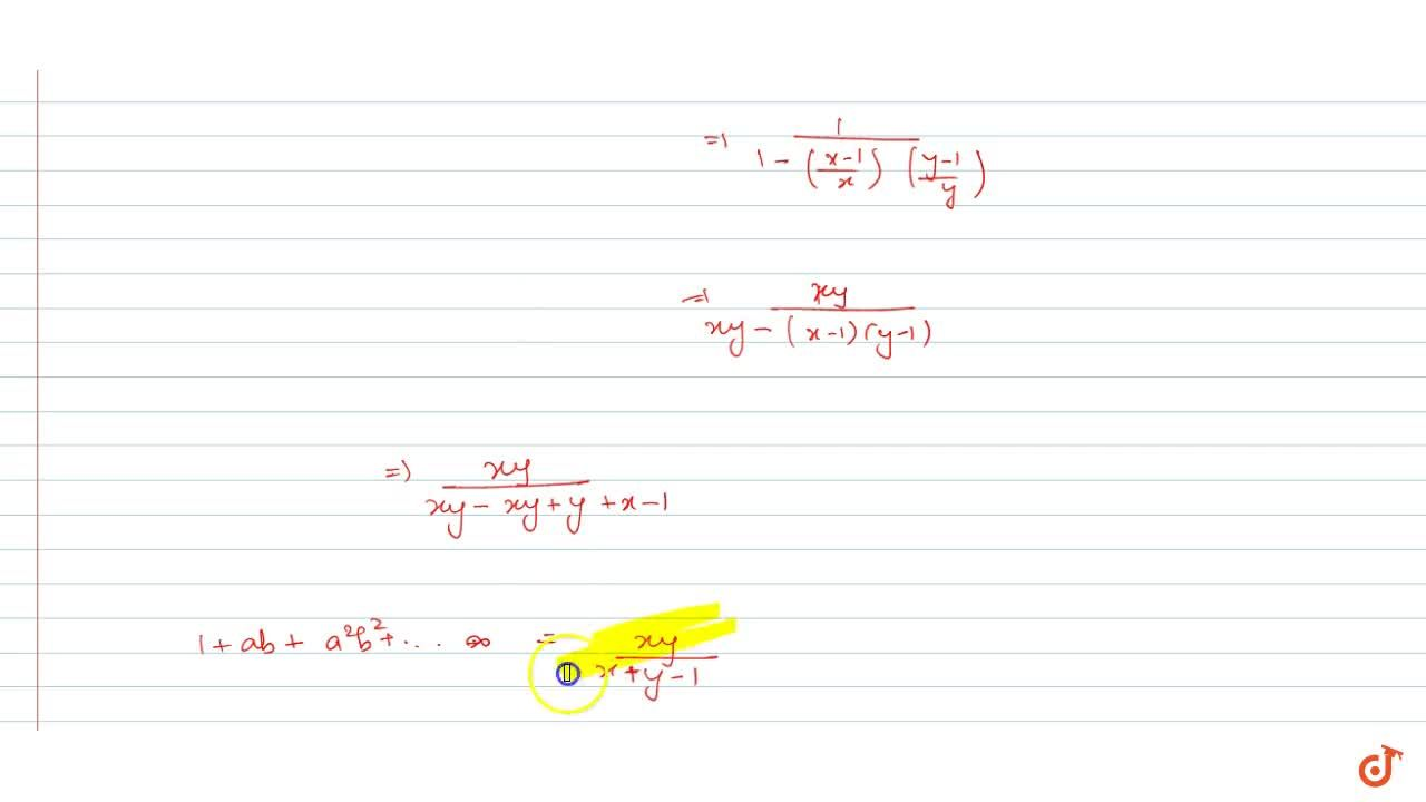 Solution for Let x=1+a+a^2+...and y=1+b+b^2+..., where |a|