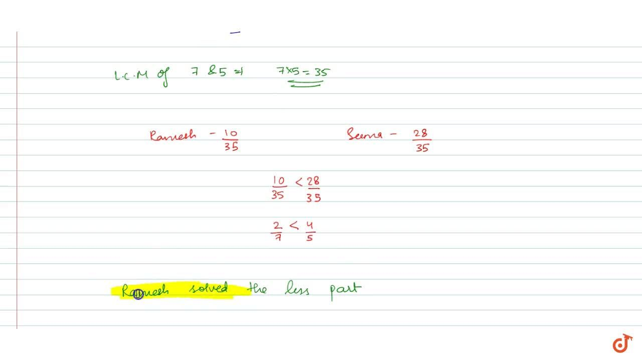 Ramesh solved 2,7 part of an exercise while Seema solved 4,5 of it. Who solved lesser part?
