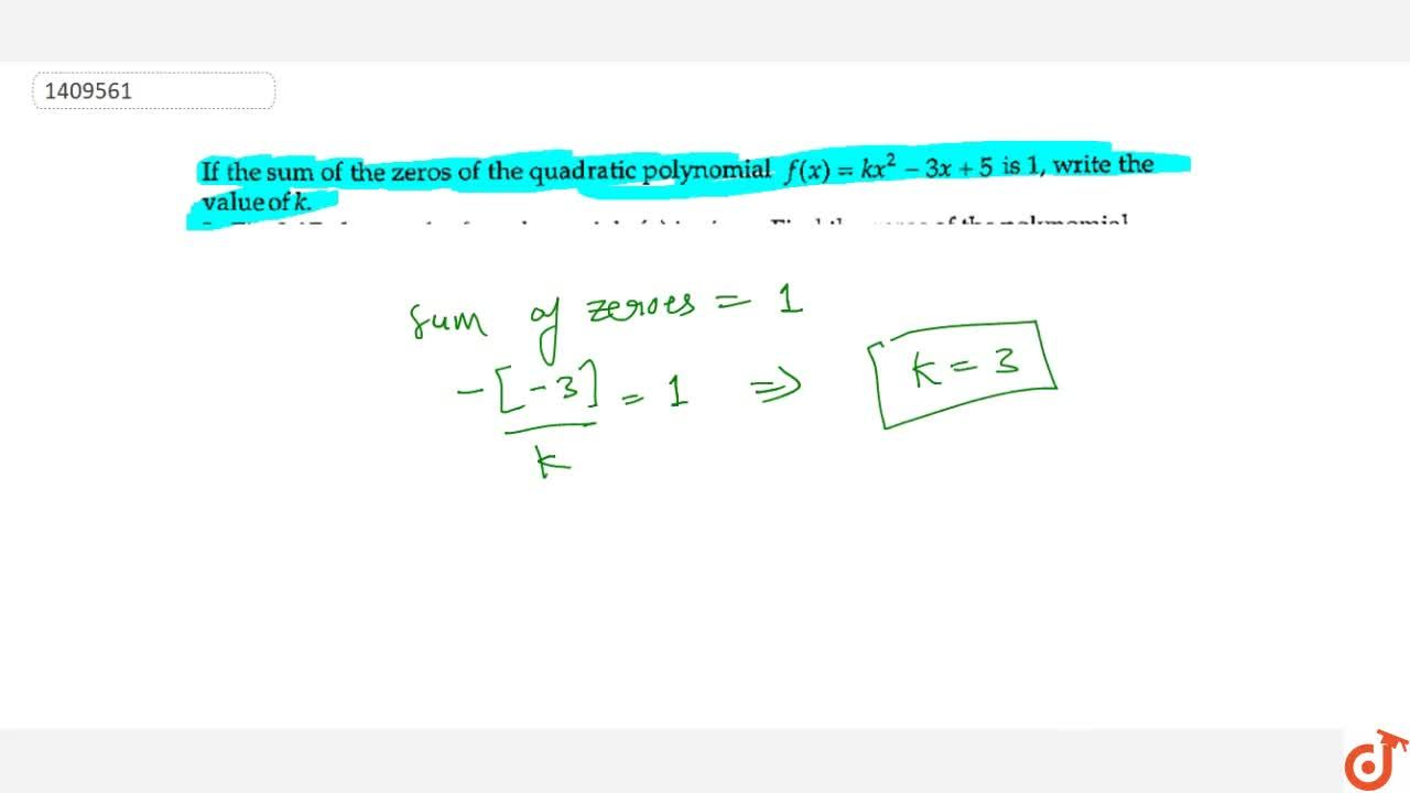 If the sum of the zeros of the quadratic polynomial f(x)=k x^2-3x+5 is 1, write the value of k .