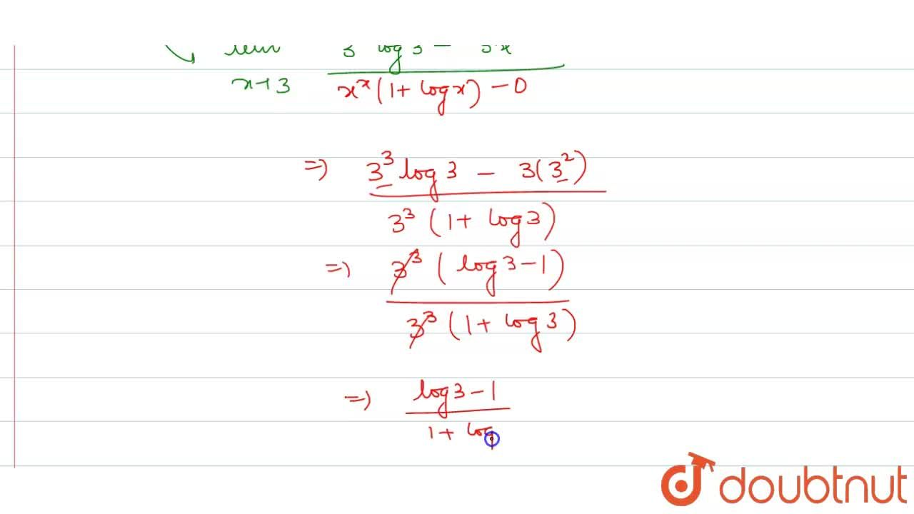 Solution for The value of lim_(xrarr3)(3^x-x^3),(x^x-3^3), is