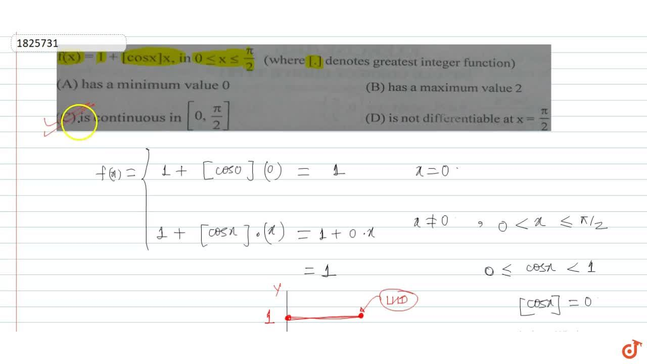 f (x) =1 + [cos x ] x,  in 0 <=  x <= x,2 (where [.] denotes greatest integer function)