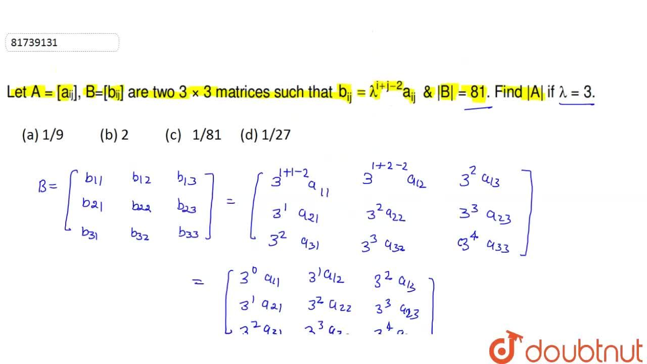 Solution for Let A = [a_(ij)], B=[b_(ij)] are two 3 × 3 matri