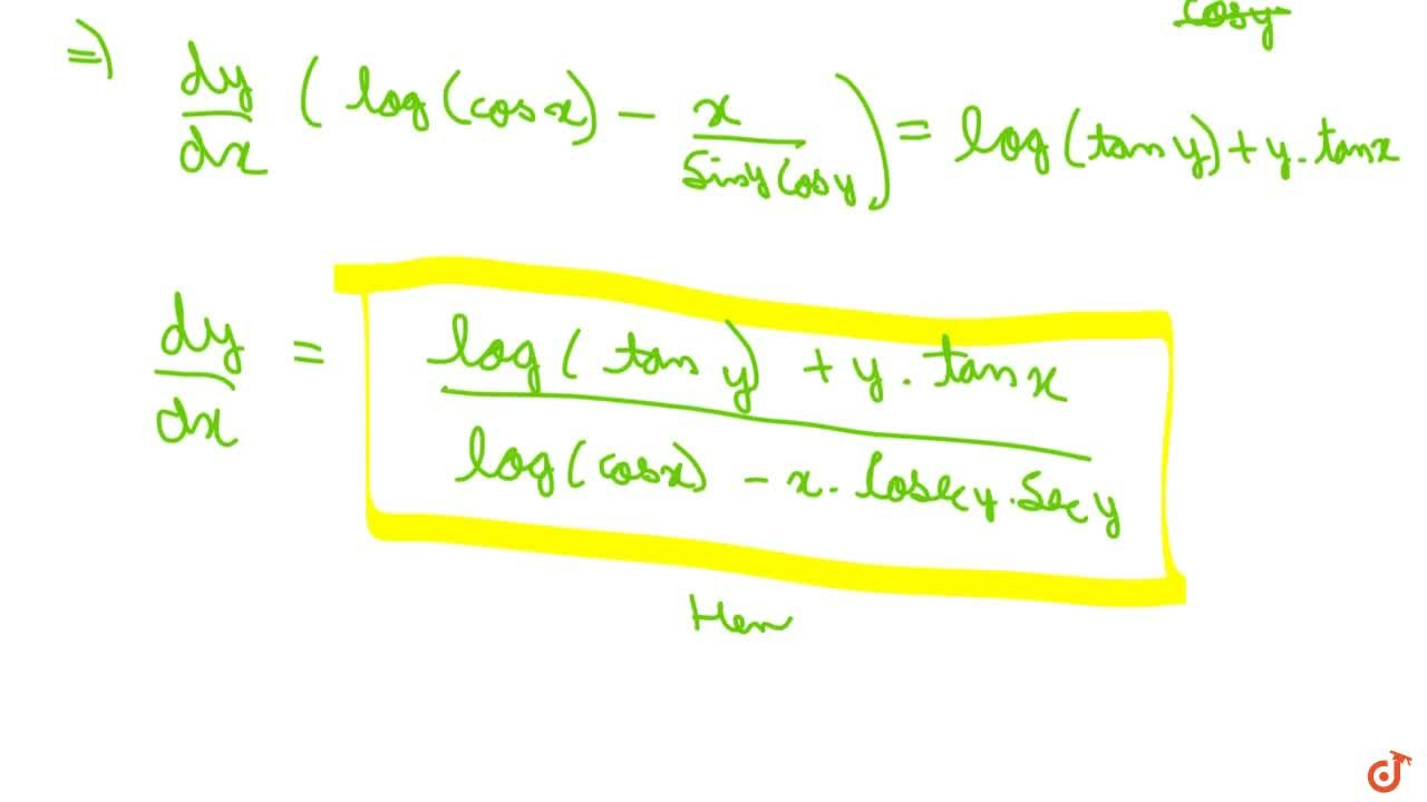If (cosx)^y=(tany)^x , prove that (dy),(dx)=(logtany+ytanx),(logcosx-xsecy cos e c\ y)