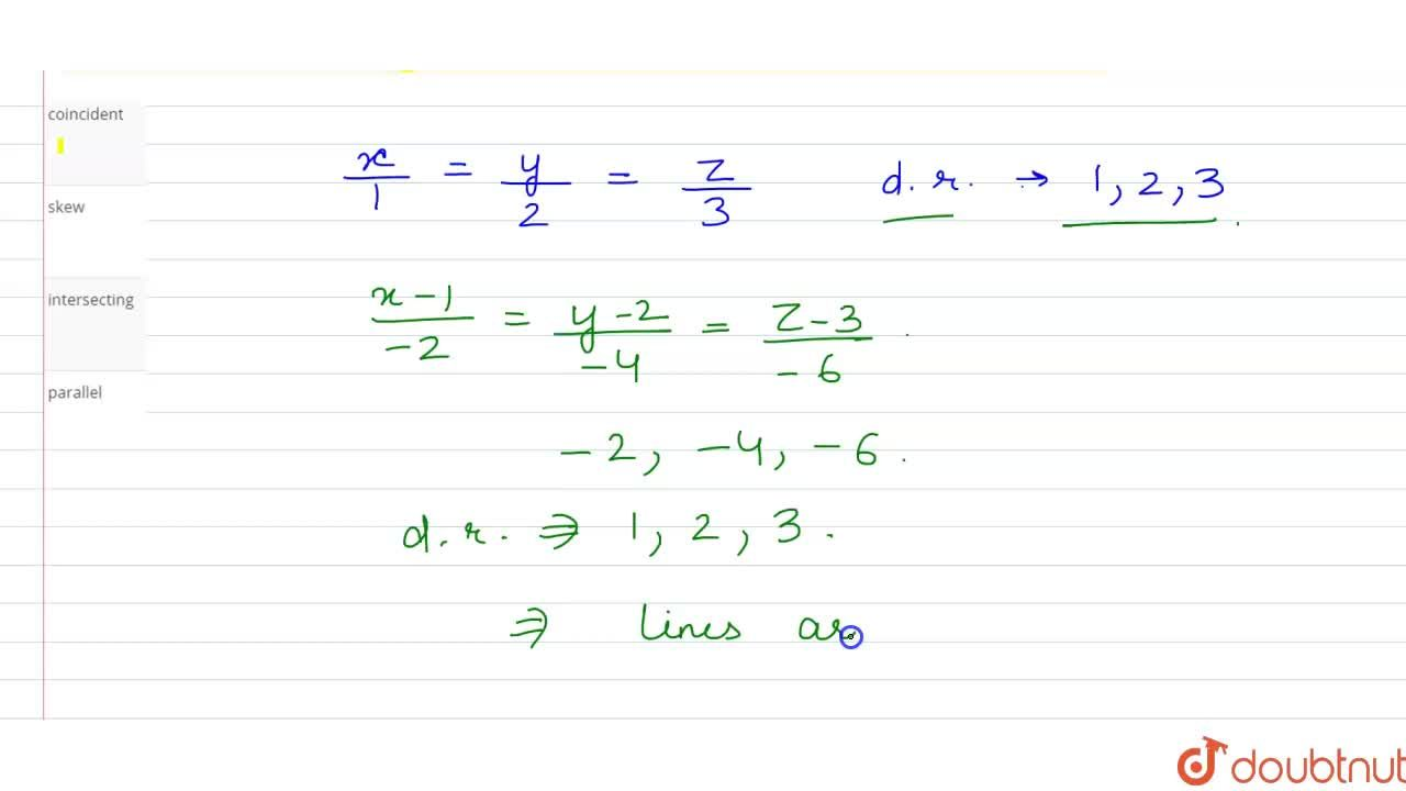 Solution for The lines x,1=y,2=z,3 and (x-1),(-2)=(y-2),(-4)