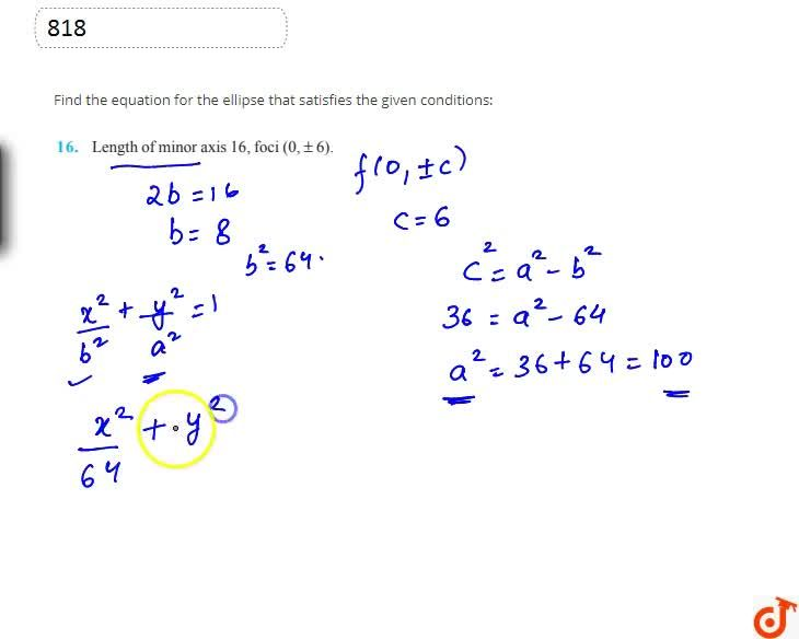 Find the equation for the ellipse that satisfies the given  conditions:Length of minor axis 16, foci (0,+-6).