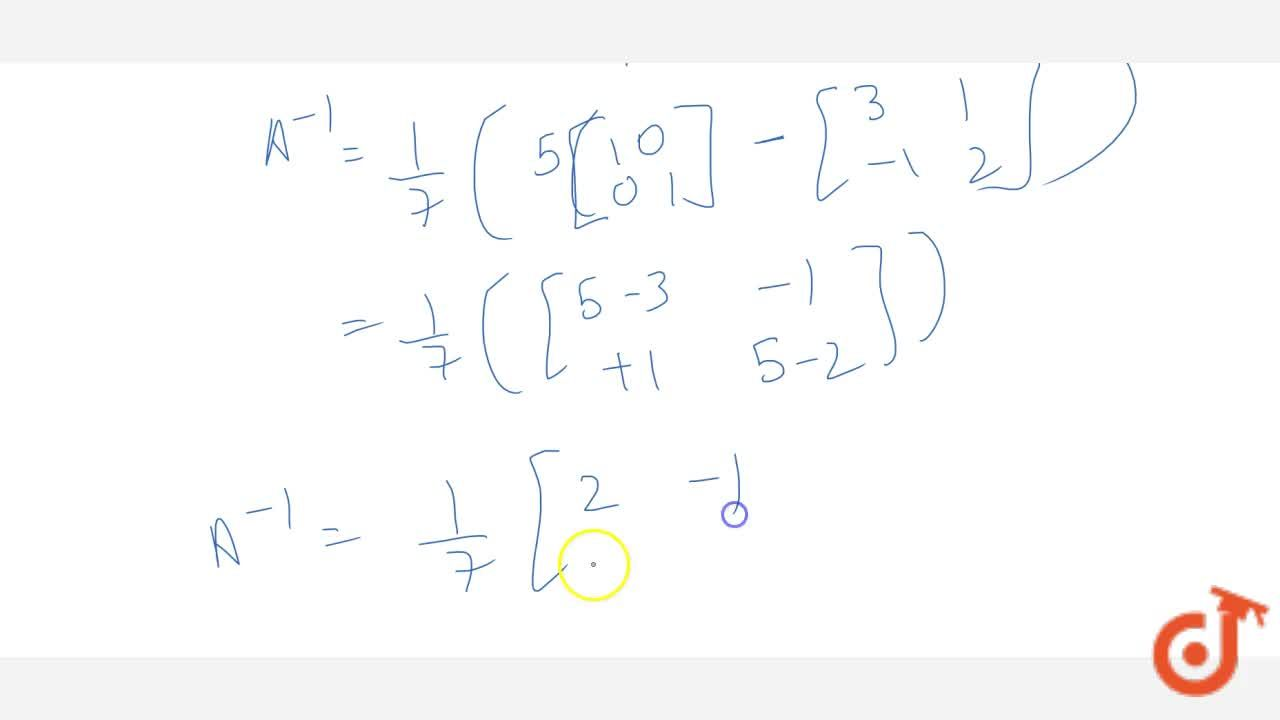If A=[3 1-1 2] , show that A^2-5A+7I=O . Hence, find A^(-1) .