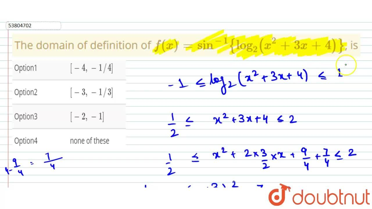The domain of definition of f (x) = sin ^(-1) {log_(2)(x^(2) + 3x + 4)}, is