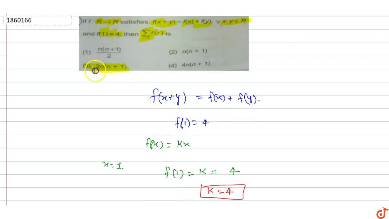 lf f: R rarr R satisfies, f(x + y) = f(x) + f(y), AA x, y in R and f(1) = 4, then  sum_(r=1)^n f(r) is