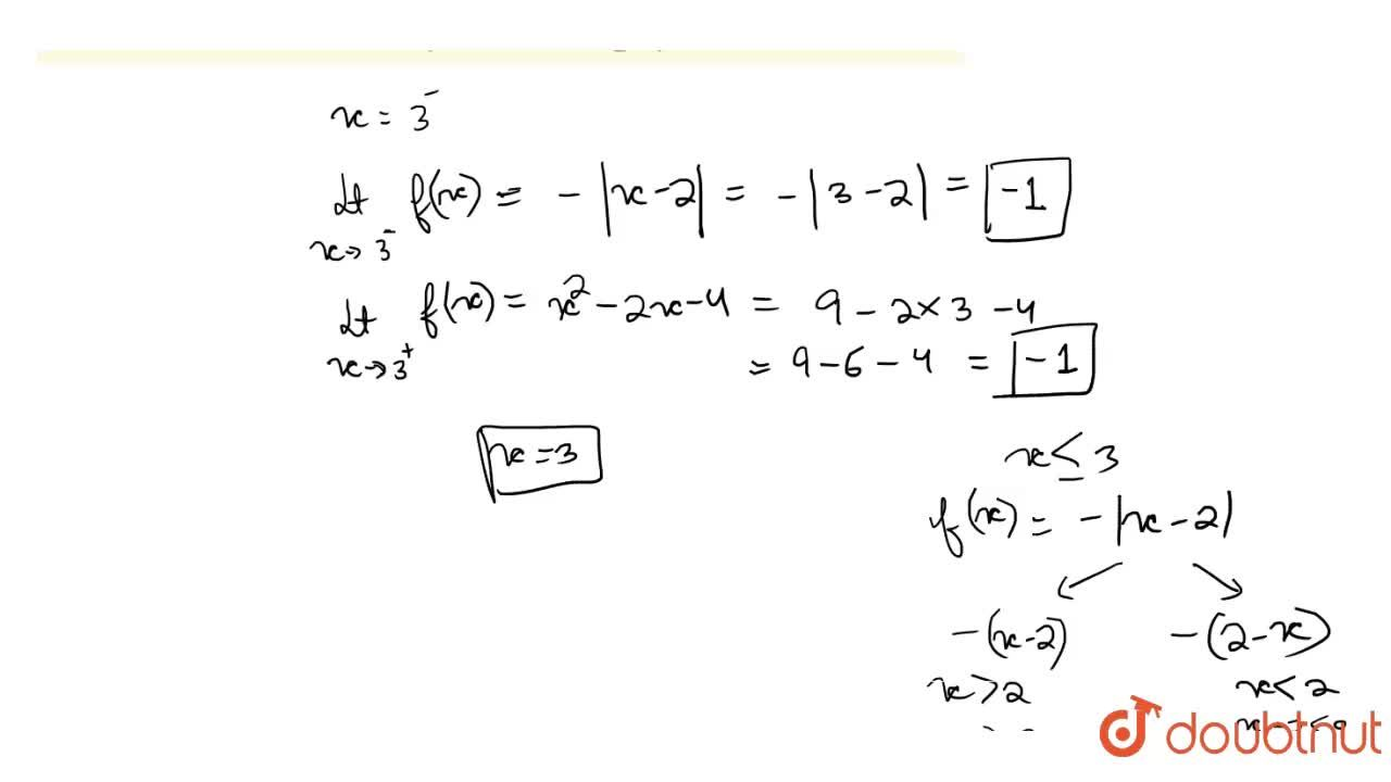 Solution for Let f(x)={{:(-|x-2|, ,x le 3 ),(x^(2)-2x-4,, x gt